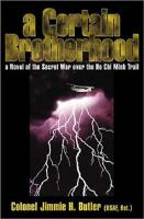 A Certain Brotherhood by Colonel Jimmie Butler (Ret.).